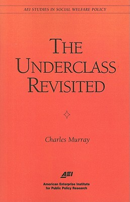 The Underclass Revisited - Murray, Charles