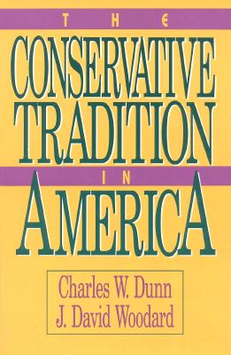 The Conservative Tradition in America - Dunn, Charles W, and Woodard, J David