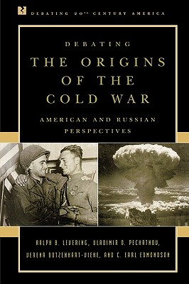 Debating the Origins of the Cold War: American and Russian Perspectives - Levering, Ralph B, and Botzenhart-Viehe, Verena, and Pechatnov, Vladimir O