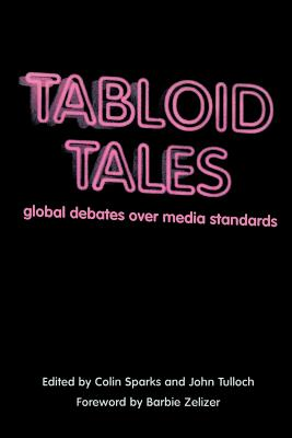 Tabloid Tales: Global Debates Over Media Standards - Tulloch, John (Editor), and Sparks, Colin, Professor (Editor), and Zelizer, Barbie, Dr. (Foreword by)
