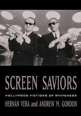 Screen Saviors: Hollywood Fictions of Whiteness - Barndt, Deborah, M.D., and Gordon, Andrew, and Vera, Hern/N