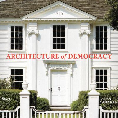 Architecture of Democracy: American Architecture and the Legacy of the Revolution - Greenberg, Allan, and Shultz, George (Foreword by)