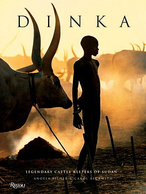 Dinka: Legendary Cattle Keepers of Sudan - Fisher, Angela (Photographer), and Beckwith, Carol (Photographer), and Deng, Francis (Foreword by)