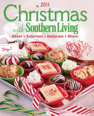 Christmas with Southern Living 2011: Savor * Entertain * Decorate * Share - Editors of Southern Living Magazine (Editor)