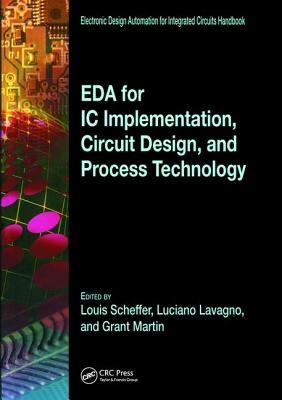 EDA for IC Implementation, Circuit Design, and Process Technology - Scheffer, Louis (Editor), and Lavagno, Luciano (Editor), and Martin, Grant Edmund (Editor)