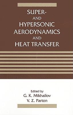 Super- And Hypersonic Aerodynamics and Heat Transfer - Mikhailov, G K (Editor), and Parton, V Z (Editor)