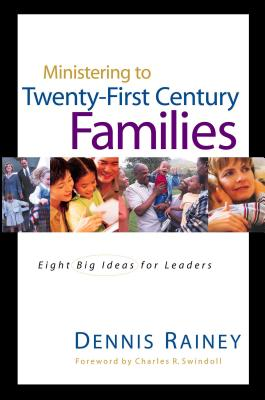 Ministering to Twenty-First Century Families - Rainey, Dennis, and Swindoll, Charles R, Dr. (Foreword by)