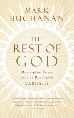 The Rest of God: Restoring Your Soul by Restoring Sabbath - Buchanan, Mark