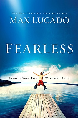Fearless: Imagine Your Life Without Fear - Lucado, Max