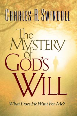 The Mystery of God's Will - Swindoll, Charles R, Dr.