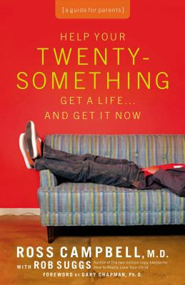 Help Your Twentysomething Get a Life... and Get It Now: A Guide for Parents - Campbell, Ross, M.D., and Suggs, Rob