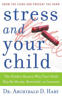 Stress and Your Child - Hart, Archibald D, Dr.