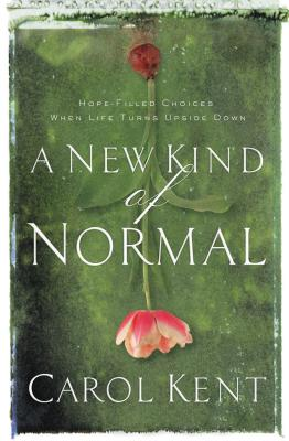A New Kind of Normal: Hope-Filled Choices When Life Turns Upside Down - Kent, Carol