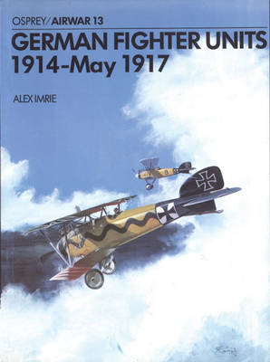 German Fighter Units: 1914-May 1917 - Imrie, Alex
