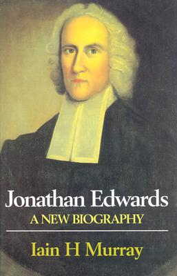 Jonathan Edwards: A New Biography - Murray, Iain H