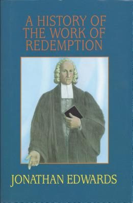 A History of the Work of Redemption - Edwards, Jonathan, MD