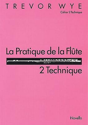 La Pratique de La Flute: 2 Technique - Wye, Trevor (Composer)