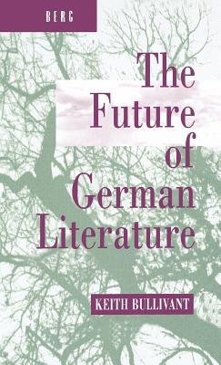 The Future of German Literature - Bullivant, Keith