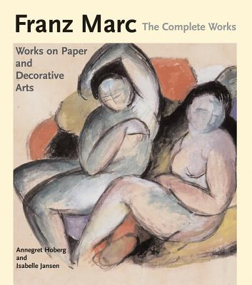 Franz Marc: The Complete Works, Volume 2: The Watercolours, Works on Paper, Sculpture and Decorative Arts - Hoberg, Annegret, and Jansen, Isabelle