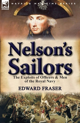 Nelson's Sailors: The Exploits of Officers & Men of the Royal Navy - Fraser, Edward