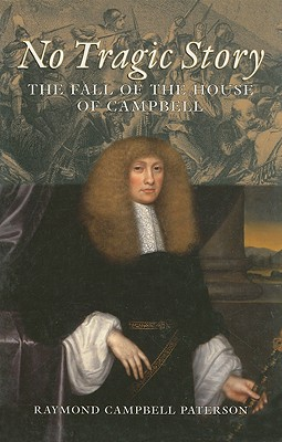 No Tragic Story: The Fall of the House of Campbell - Paterson, Raymond Campbell