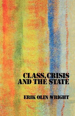 Class, Crisis and the State - Wright, Erik Olin