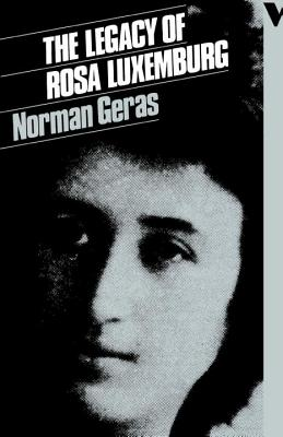 The Legacy of Rosa Luxemburg - Geras, Norman
