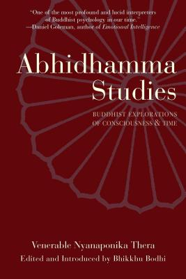 Abhidhamma Studies: Buddhist Explorations of Consciousness and Time - Nyanaponika, and Thera, Nyanaponika, and Thera, Nyaponika