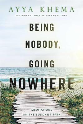 Being Nobody, Going Nowhere: Meditations on the Buddhist Path - Khema, Ayya, and Khema, and Fischer, Zoketsu Norman (Foreword by)