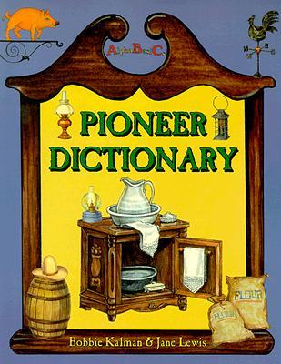 Pioneer Dictionary - Kalman, Bobbie, and Lewis, Jane, and Lewis, Jane