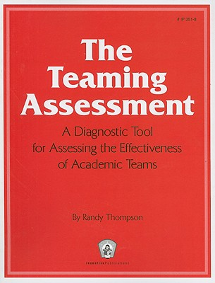 The Teaming Assessment: A Diagnostic Tool for Assessing the Effectiveness of Academic Teams - Thompson, Randy