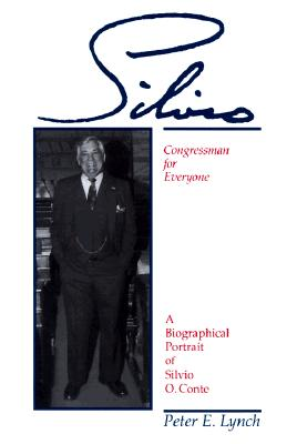 Silvio: Congressman for Everyone, a Biographical Portrait of Silvio O. Conte - Lynch, Peter E (Preface by)