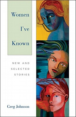 Women I've Known: New and Selected Stories - Johnson, Greg