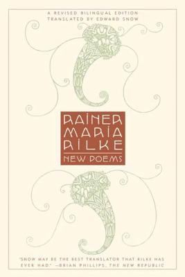 New Poems: A Revised Bilingual Edition - Rilke, Rainer Maria, and Snow, Edward A (Translated by)