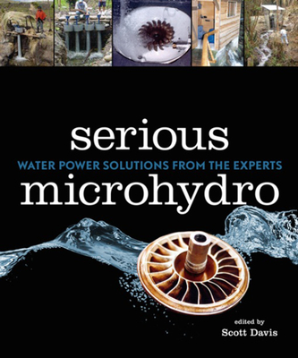 Serious Microhydro: Water Power Solutions from the Experts - Davis, Scott L (Editor)