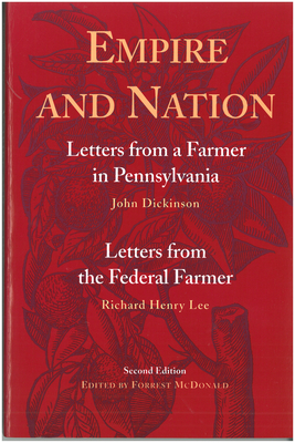 Empire and Nation: Letters from a Farmer in Pennsylvania/Letters from the Federal Farmer - Dickinson, John, and Lee, Richard Henry, and McDonald, Forrest (Editor)