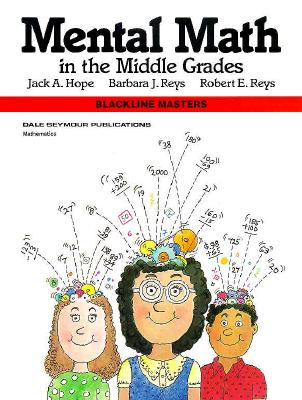 Mental Math in the Middle Grades 01615 - Hope, Jack A, and Leutzinger, L, and Reys, R