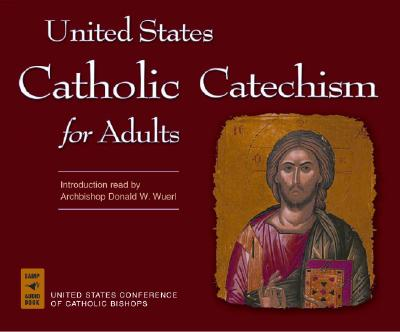 United States Catholic Catechism for Adults - United States Conference of Catholic Bishops, and Wuerl, Donald W, Bishop (Introduction by)