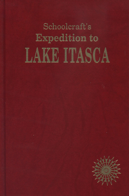 Schoolcraft's Expedition to Lake Itasca - Schoolcraft, Henry Rowe, and Mason, Philip P (Editor)