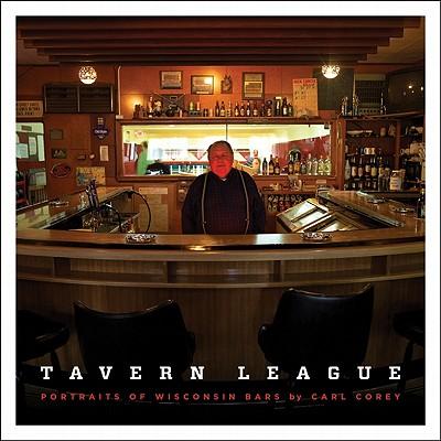 Tavern League: Portraits of Wisconsin Bars - Corey, Carl