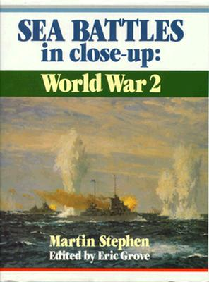 Sea Battles in Close-Up WWII - Stephen, Martin, Dr., Ph.D., and Grove, Eric (Editor)