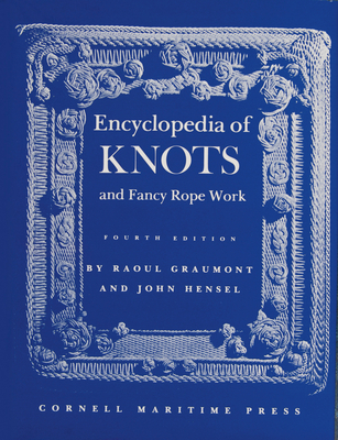 Encyclopedia of Knots and Fancy Rope Work - Graumont, Raoll, and Hensel, John, and Graumont, Raoul