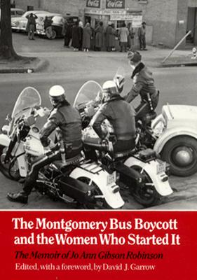 Montgomery Bus Boycott: Women Who Started It - Robinson, Jo Ann Gibson, and Garrow, David J, Professor (Foreword by)