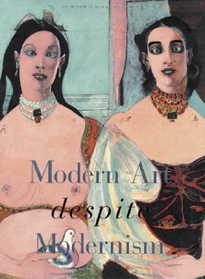 Modern Art Despite Modernism - Museum of Modern Art (Creator), and Storr, Robert