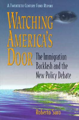 Watching Americas Door: The Immigration Backlash and the New Policy Debate - Suro, Roberto