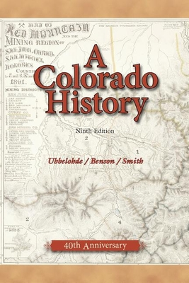 A Colorado History - Ubbelohde, Carl, and Smith, Duane A, and Benson, Maxine