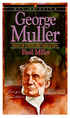 George Muller: Man of Faith and Miracles - Miller, Basil