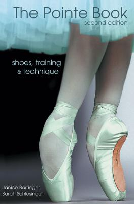 The Pointe Book: Shoes, Training & Technique - Barringer, Janice, and Schlesinger, Sarah