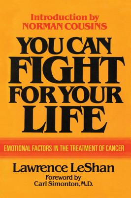 You Can Fight for Your Life: Emotional Factors in the Treatment of Cancer - LeShan, Lawrence, Ph.D.