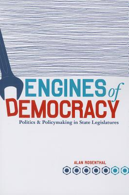 Engines of Democracy: Politics & Policymaking in State Legislatures - Rosenthal, Alan
